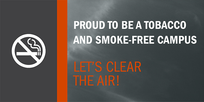 Proud to be a tobacco and smoke-free campus. Let's clear the air.
